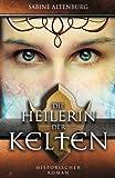 Die Heilerin der Kelten. Historischer Roman (Eifel-Saga) - Sabine Altenburg