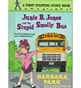 [( Junie B Jones and the Stupid Smelly Bus )] [by: Park] [Jul-1992]