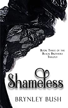 Shameless (Black Brothers Trilogy Book 3) by [Bush, Brynley]