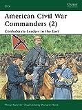 American Civil War Commanders (2): Confederate Leaders in the East: Confederate Leaders in the East Pt.2 (Elite)