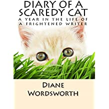 Diary of a Scaredy Cat: a year in the life of a frightened writer (Wordsworth Writers' Guides Book 1)