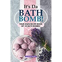 It's Da Bath Bomb!: Your Own Recipe Book of 30 Bath Bombs! (English Edition)