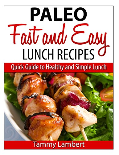 Paleo Fast and Easy Lunch Recipes: Quick Guide to Healthy and Simple Lunch