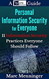 Personal Information Security for Everyone: 11 Information Security Practices for Everyone: Basic and Advanced Tips to Protect Your Data