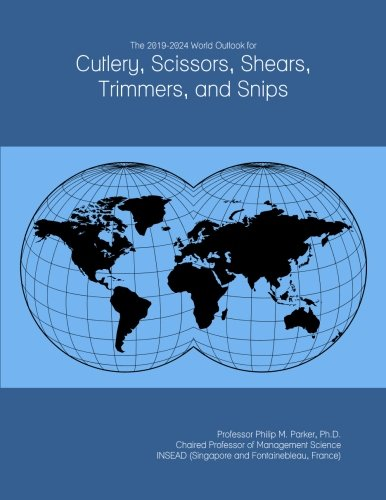 The 2019-2024 World Outlook for Cutlery, Scissors, Shears, Trimmers, and Snips