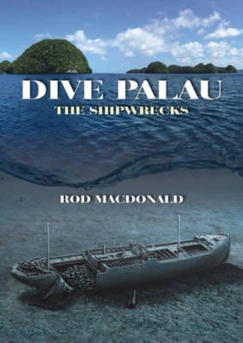 Dive Palau: The Shipwrecks por Rod Macdonald