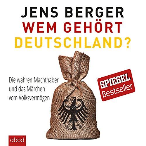 Buchseite und Rezensionen zu 'Wem gehört Deutschland: Die wahren Machthaber und das Märchen vom Volksvermögen' von Jens Berger