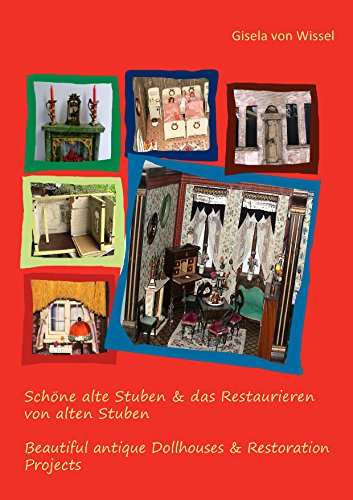 Spiels Des Sammelobjekte (Schöne alte Stuben & das Restaurieren von alten Stuben: Beautiful antique Dollhouses & Restoration Projects)