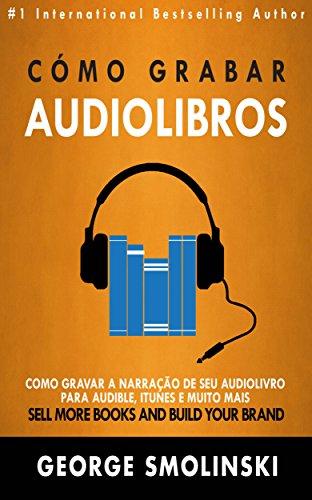 Cómo grabar audiolibros por George Smolinski
