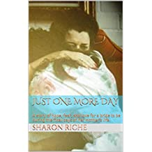 Just One More Day: A story of hope, fear, and love for a bride to be during the final days of her mother's life. (English Edition)