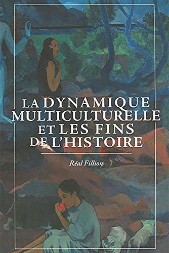 La Dynamique multiculturelle et les fins de l'histoire par Réal Filion