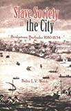 Slave Society in the City: Bridgetown Barbados 1680-1834 by Pedro Welch (2011-02-28)