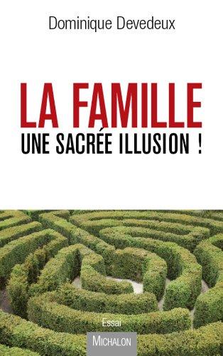 Ebooks pour mobile téléchargement gratuit pdf La Famille, une sacrée illusion ! PDF FB2 by Dominique Devedeux