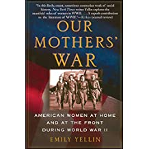 Our Mothers' War: American Women at Home and at the Front During World War II (English Edition)