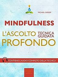 Mindfulness. L'ascolto profondo: Tecnica guidata
