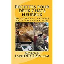 Recettes pour deux chats heureux: ou comment réussir leur cohabitation