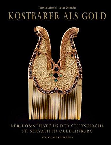 Kostbarer als Gold: Der Domschatz in der Stiftskirche St. Servatii in Quedlinburg (THESAURI)