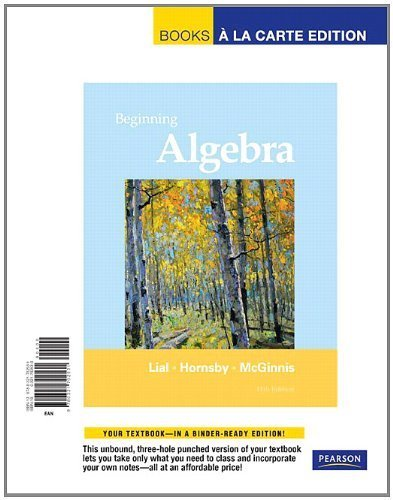 Beginning Algebra, Books a la Carte Edition (11th Edition) 11th edition by Lial, Margaret L., Hornsby, John, McGinnis, Terry (2011) Loose Leaf