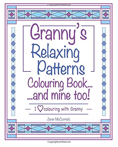 Granny's Relaxing Patterns Colouring Book...and mine too!: I Love Colouring with Granny: Volume 1 por Janet McCormick