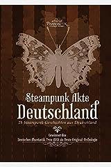 Steampunk Akte Deutschland: 15 Steampunk-Geschichten aus Deutschland (Die Steampunk Akten) Taschenbuch