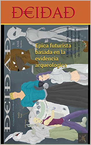 Epica futurista basada en la evidencia arqueologica (1) por Arish BASALDUA