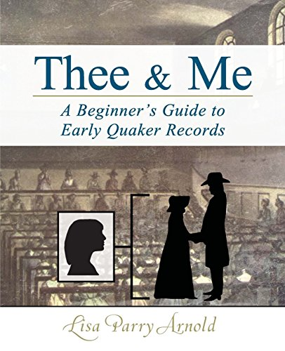 Thee and Me: A Beginner's Guide to Early Quaker Records by Lisa Parry Arnold (23-Apr-2014) Paperback