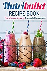 Nutribullet Recipe Book: The Ultimate Guide to Nutribullet Smoothies