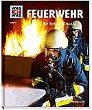 Feuerwehr. Retter im Einsatz (WAS IST WAS Sachbuch, Band 114)