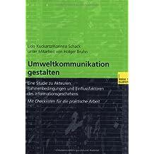 Umweltkommunikation gestalten: Eine Studie zu Akteuren, Rahmenbedingungen und Einflussfaktoren des Informationsgeschehens. Mit Checklisten für die praktische Arbeit
