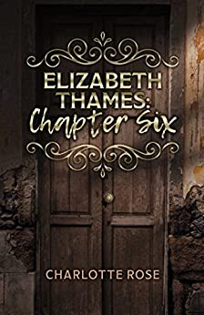 Elizabeth Thames: Chapter Six (English Edition) di [Rose, Charlotte]