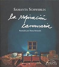 La respiración cavernaria par Samanta Schweblin