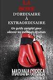 Telecharger Livres La Boxe D ordinaire A Extraordinaire Un guide complet pour obtenir les meilleurs resultats (PDF,EPUB,MOBI) gratuits en Francaise