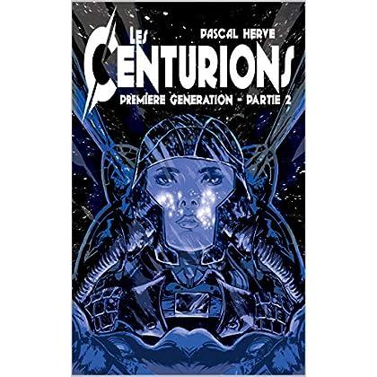 Les Centurions: 1ère génération - Partie 2