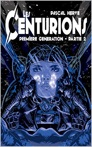 Les Centurions: 1ère génération - Partie 2 par Pascal HERVE