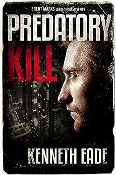 Predatory Kill: A Lawyer Brent Marks Legal Thriller (Brent Marks Legal Thriller Series Book 2) (English Edition) di [Eade, Kenneth]