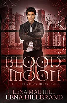 Blood Moon: A New Adult Urban Fantasy Vampire Novel (The Superiors Book 1) by [Hill, Lena Mae]