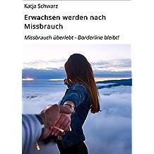 Erwachsen werden nach Missbrauch: Missbrauch überlebt - Borderline bleibt!