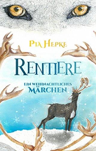 Rentiere: Ein weihnachtliches Märchen von [Hepke, Pia]