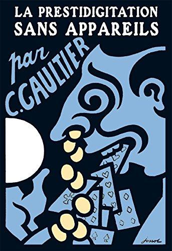 Camille Gaultier,... La Prestidigitation sans appareils, traité de tous les tours de mains anciens et de toutes les manipulations nouvelles notamment du double empalmage, comprenant des tours anciens et modernes cartes, pièces, billes de billard, dés à coudre par Camille Gaultier
