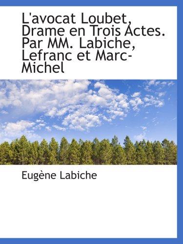L'avocat Loubet, Drame en Trois Actes. Par MM. Labiche, Lefranc et Marc-Michel