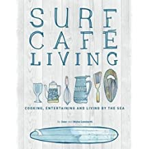 Surf Cafe Living: Cooking, Entertaining and Living by the Sea by Jane Lamberth (2014-08-15)
