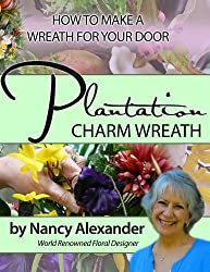 Plantation Charm: How to Make a Wreath For Your Door (English Edition)
