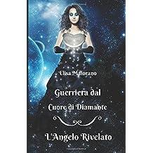 L'Angelo Rivelato - Guerriera dal Cuore di Diamante