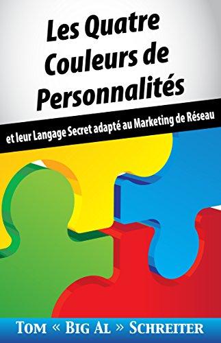 Les Quatre Couleurs de Personnalités: Et Leur Langage Secret Adapté Au Marketing de Réseau par Tom