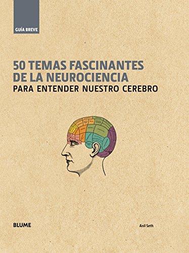 50 Temas Fascinantes De La Neurociencia. Para Entender Nuestro Cerebro (Guía Breve) por Anil Seth