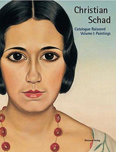 Christian Schad: Catalogue Raisonné in five volumes / Paintings (Catalogue Raisonne, Band 1)