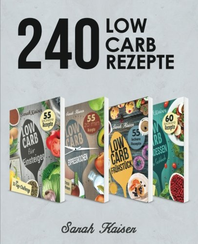 240 Low Carb Rezepte: Der große Sammelband mit leckeren & kohlenhydratarmen Rezepten für Frühstück, Mittagessen, Abendessen und Desserts (inkl. 30-Tages-Challenge + 4 Boni) (4 Abendessen)