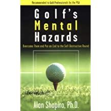Golf's Mental Hazards: Overcome Them and Put an End to the Self-Destructive Round