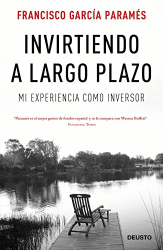 Invirtiendo a largo plazo: Mi experiencia como inversor (Sin colección) por Francisco García Paramés