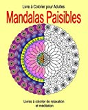Livre a Colorier pour Adultes :  Mandalas Paisibles: Livres a colorier de relaxation et meditation...